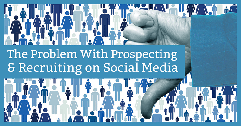 the problem with prospecting and recruiting with social media