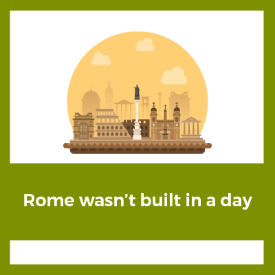 Rome wasn't built in a day