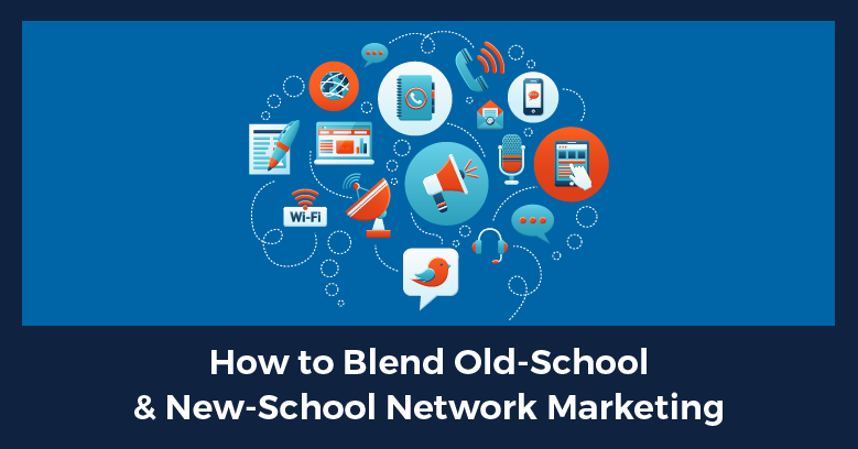 how to blend old-school and new-school network marketing