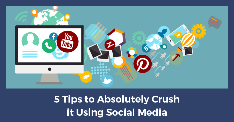 5 tips to absolutely crush it using social media