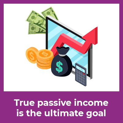 True passive income is the ultimate goal